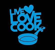 LIVE LOVE COOK with saucepan by jazzydevil