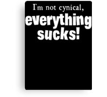 I'm Not Cynical - Everything Sucks Canvas Print