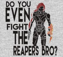 Do you EVEN fight the reapers bro? by feralkiwi