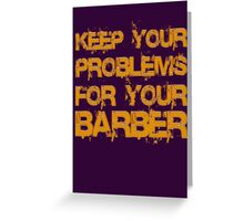 Keep your problems for your barber... Greeting Card
