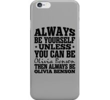 Always Be Yourself Unless You Can Be Olivia Benson Then Always Be Olivia Benson iPhone Case/Skin