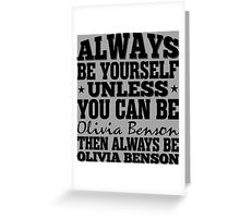 Always Be Yourself Unless You Can Be Olivia Benson Then Always Be Olivia Benson Greeting Card