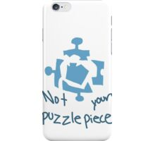 not your damn puzzle piece iPhone Case/Skin