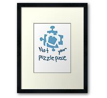 not your damn puzzle piece Framed Print
