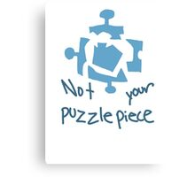 not your damn puzzle piece Canvas Print