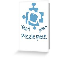 not your damn puzzle piece Greeting Card