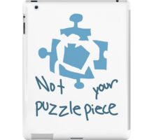 not your damn puzzle piece iPad Case/Skin