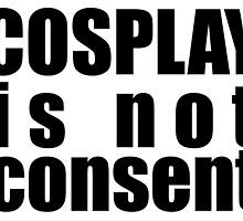 Cosplay Is Not Consent by missarrie