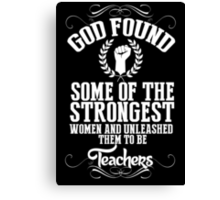 God Found Some Of The Strongest Women And Unleashed Them To Be Teachers - Tshirts & Hoodies Canvas Print