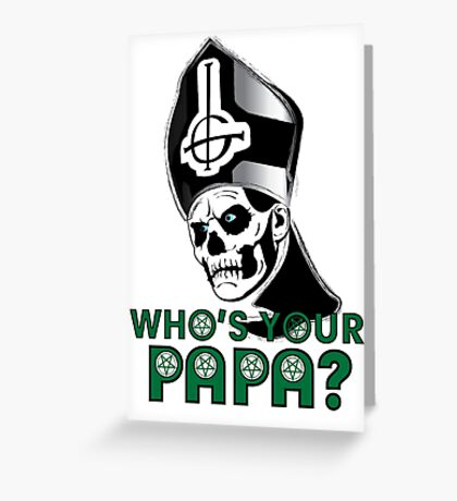 WHO'S YOUR PAPA? Greeting Card