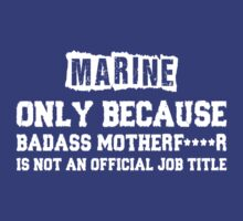 Marine Only Because Badass Mother Fucker Is Not An Official Job Title by classydesigns