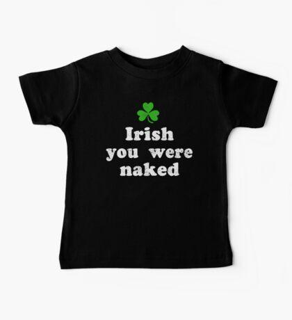 Irish You Were Naked Baby Tee
