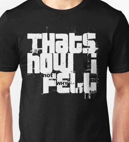 That's How I Fell, Not Why I Fall Unisex T-Shirt