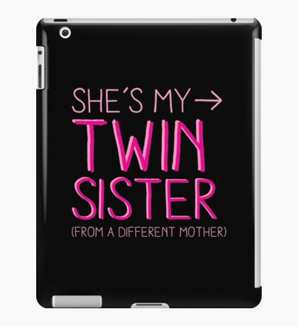 She's my twin sister (from another mother) iPad Case/Skin