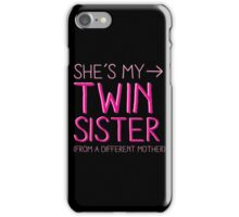 She's my twin sister (from another mother) iPhone Case/Skin