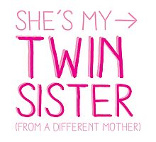 She's my twin sister (from another mother) Photographic Print