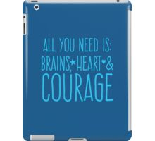 All you need is BRAINS HEART and COURAGE  iPad Case/Skin