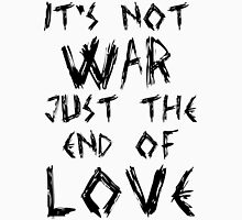 It's Not War, Just The End Of Love Unisex T-Shirt