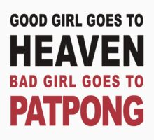 GOOD GIRL GOES TO HEAVEN BAD GIRL GOES TO PATPONG by iloveisaan
