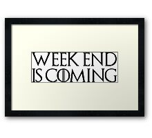 week end is coming game of throne funny quotes parody Framed Print