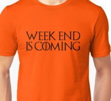 week end is coming game of throne funny quotes parody Unisex T-Shirt