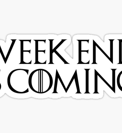 week end is coming game of throne funny quotes parody Sticker