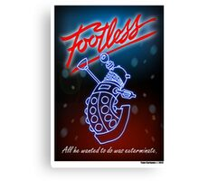 Footless - All he wanted to do was exterminate! Canvas Print