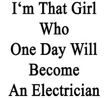 I'm That Girl Who One Day Will Become An Electrician  by supernova23