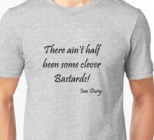 There ain't half been some clever Bastards! Unisex T-Shirt