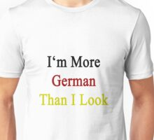 I'm More German Than I Look  Unisex T-Shirt