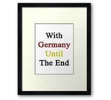 With Germany Until The End  Framed Print