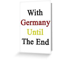 With Germany Until The End  Greeting Card