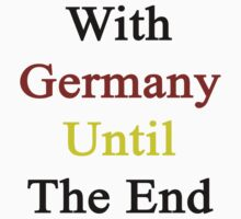 With Germany Until The End  by supernova23