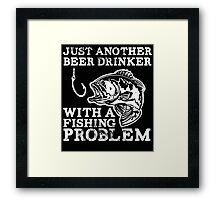 JUST ANOTHER BEER DRINKER WITH A FISHING PROBLEM Framed Print
