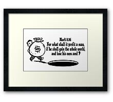 Mark 8:36 don't lose your soul Framed Print
