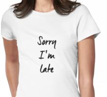 Sorry I am late Womens Fitted T-Shirt