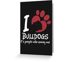 I Love Bulldogs - T- Shirts & Hoodies Greeting Card