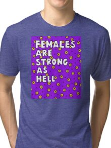 Females Are Strong as Hell Tri-blend T-Shirt
