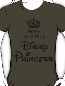 99.9% sure i'm a disney princess T-Shirt