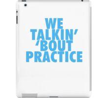 We Talkin' 'bout Practice iPad Case/Skin