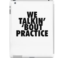 We Talkin' 'bout Practice [Black] iPad Case/Skin