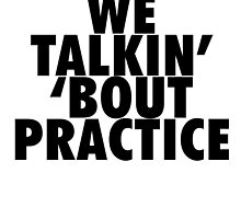 We Talkin' 'bout Practice [Black] by owned