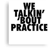 We Talkin' 'bout Practice [Black] Canvas Print