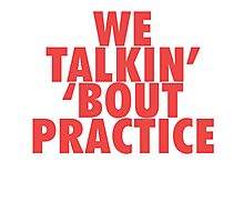 We Talkin' 'bout Practice [Red] Photographic Print