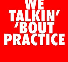 We Talkin' 'bout Practice [White] by owned