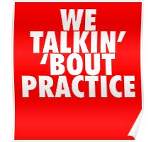 We Talkin' 'bout Practice [White] Poster