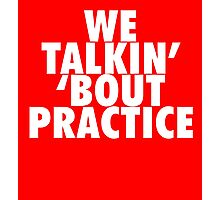 We Talkin' 'bout Practice [White] Photographic Print