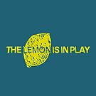The Lemon is in Play by sha-ron