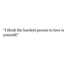 I think the hardest person to  love is yourself by dxstract