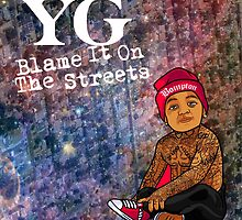 YG Blame it on the streets by SuperGuy